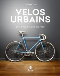 Laurent Belando - Vélos urbains - De la roue libre au fixie.