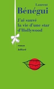 Laurent Bénégui - J'ai sauvé la vie d'une star d'Hollywood.