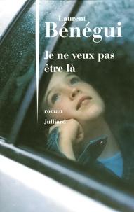 Laurent Bénégui - Je ne veux pas être là.