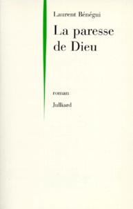 Laurent Bénégui - La paresse de Dieu.