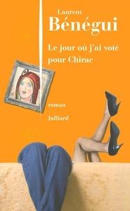 Laurent Bénégui - Le jour où j'ai voté pour Chirac.