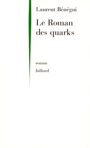 Laurent Bénégui - Le roman des quarks.