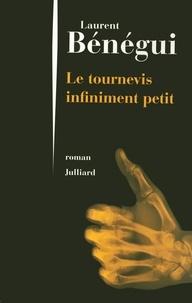 Laurent Bénégui - Le tournevis infiniment petit.
