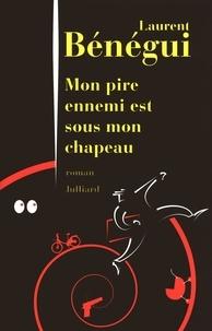 Laurent Bénégui - Mon pire ennemi est sous mon chapeau.