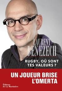 Laurent Bénézech - Rugby, où sont tes valeurs ?.