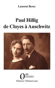 Laurent Berec - Paul Hillig, de Cloyes à Auschwitz.
