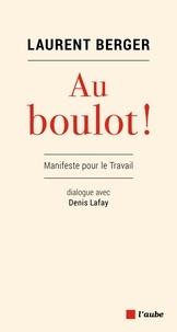 Laurent Berger et Denis Lafay - Au boulot ! - Manifeste pour le travail.