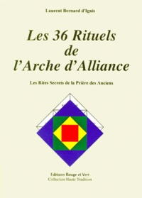 Laurent-Bernard d' Ignis - Les 36 rituels de l'Arche d'alliance - Les rites secrets de la prière des anciens.