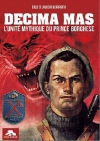Laurent Berrafato et Enzo Berrafato - Decima mas - L'unité mythique du prince Borghese.