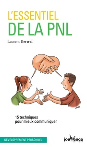 Laurent Bertrel - L'essentiel de la PNL - 15 techniques pour mieux communiquer.