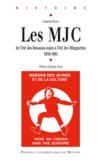 Laurent Besse - Les MJC 1959-1981 - De l'été des blousons noirs à l'été des Minguettes.