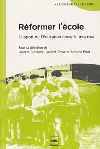Laurent Besse et Laurent Gutierrez - Réformer l'école - L'apport de l'Education nouvelle (1930-1970).
