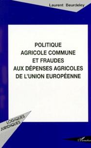 Laurent Beurdeley - Politique agricole commune et fraudes aux dépenses agricoles de l'Union européenne.