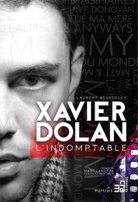 Laurent Beurdeley - Xavier Dolan, l'indomptable.