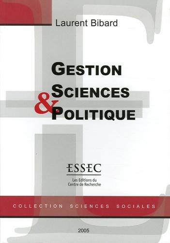 Laurent Bibard - Gestion, Sciences et Politique - Essais de philosophie de la gestion.