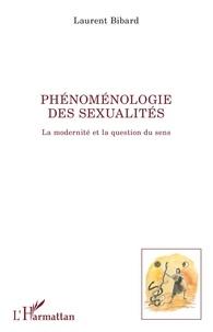 Laurent Bibard - Phénoménologie des sexualités - La modernité et la question du sens.