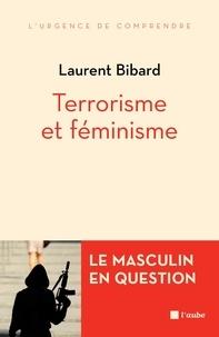 Laurent Bibard - Terrorisme et féminisme - Le masculin en question.