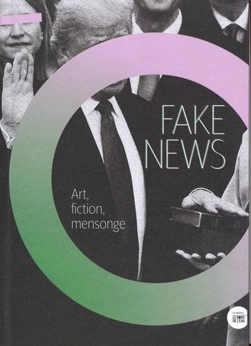 Laurent Bigot - Fake News - Art, fiction, mensonge.