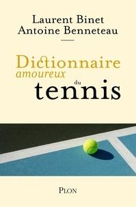 Laurent Binet et Antoine Benneteau - Dictionnaire amoureux du tennis.
