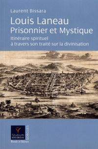 Laurent Bissara - Louis Laneau prisonnier et mystique - Itinéraire spirituel à travers son traité sur la divinisation.
