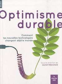 Laurent Blanchard - Optimisme durable - Comment les nouvelles technologies changent déjà le monde.