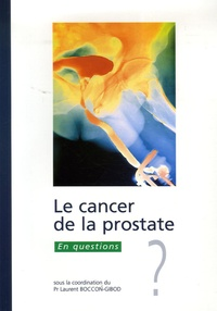 Laurent Boccon Gibod - Le cancer de la prostate - En questions.