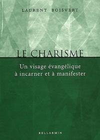 Laurent Boisvert - Le charisme - Un visage évangélique à incarner et à manifester.