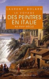 Laurent Bolard - Le voyage des peintres en Italie au XVIIe siècle.