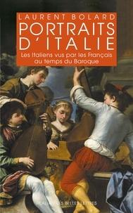 Laurent Bolard - Portraits d'Italie - Les Italiens vus par les Français au temps du Baroque (1580-1740).