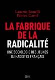 Laurent Bonelli et Fabien Carrié - La fabrique de la radicalité - Une sociologie des jeunes djihadistes français.