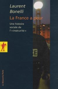 """Laurent Bonelli - La France a peur - Une histoire sociale de """"l'insécurité""""."""