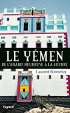 Laurent Bonnefoy - Le Yémen - De l'arabie heureuse à la guerre.