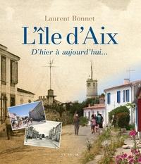 Laurent Bonnet - L'île d'Aix, d'hier à aujourd'hui....