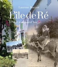 Laurent Bonnet - L'île de Ré, d'hier à aujourd'hui.