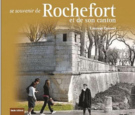 Laurent Bonnet - Se souvenir de Rochefort et de son canton.