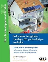 Laurent Bonnière et Emmanuelle Brière - Performance énergétique : chauffage, ECS, photovoltaïque, ventilation - Choix et mise en oeuvre des procédés.