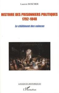 Laurent Boscher - Histoire des prisonniers politiques 1792-1848 - Le châtiment des vaincus.
