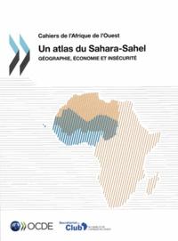 Laurent Bossard - Un atlas du Sahara-Sahel - Géographie, économie et insécurité.