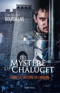 Laurent Bourdelas - Crimes et histoire en Limousin  : Le mystère de Chalucet - Polar au passé et présent.