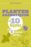 Laurent Bourgeois - Plantes aromatiques en 10 leçons et 3 bonnes herbes....