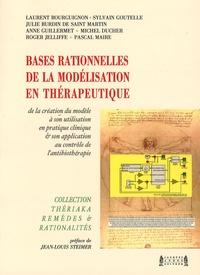 Laurent Bourguignon et Sylvain Goutelle - Bases rationnelles de la modélisation en thérapeutique - De la création du modèle à son utilisation en pratique clinique et son application au contrôle de l'antibiothérapie.