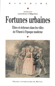 Laurent Bourquin et Philippe Hamon - Fortunes urbaines - Elites et richesses dans les villes de l'Ouest à l'époque moderne.