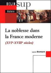 Laurent Bourquin - La noblesse dans la France moderne (XVIème-XVIIIème siècles).