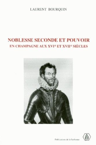 Noblesse seconde et pouvoir en Champagne aux 16e et 17e siècles