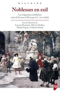 Laurent Bourquin et Olivier Chaline - Noblesses en exil - Les migrations nobiliaires entre la France et l'Europe (XVe-XIXe siècle).