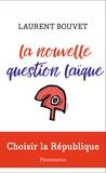 Laurent Bouvet - La nouvelle question laïque - Choisir la République.