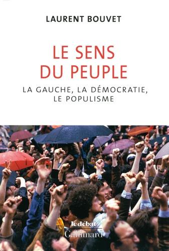 Laurent Bouvet - Le sens du peuple - La gauche, la démocratie, le populisme.