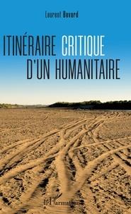 Itinéraire critique d'un humanitaire - Laurent Bovard |