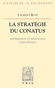 Laurent Bove - La stratégie du conatus - Affirmation et résistance chez Spinoza.