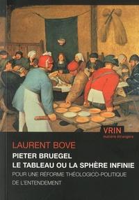 Laurent Bove - Pieter Bruegel - Le Tableau ou la Sphère infinie : pour une réforme théologico-politique de l'entendement.